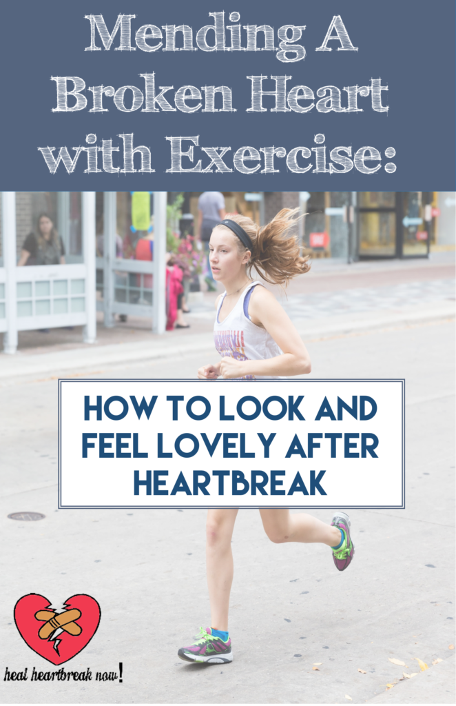 Mending A Broken Heart with Exercise: How to Look and Feel Lovely After Heartbreak
