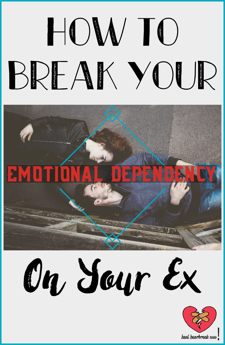 How to Break Your Emotional Dependency on Your Ex